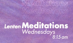 The text reads 'Lenten Meditations, Wednesdays, 8:15 am' in white Futura typeface. The text is on top of a varied blue and red (making purple) pastel-textured background.